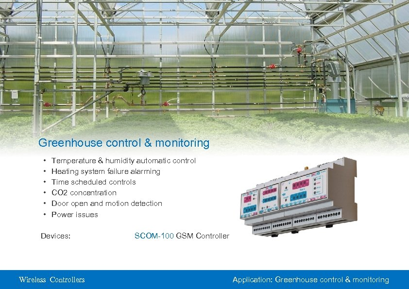 Greenhouse control & monitoring • • • Temperature & humidity automatic control Heating system