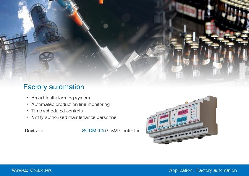 Factory automation • • Smart fault alarming system Automated production line monitoring Time scheduled