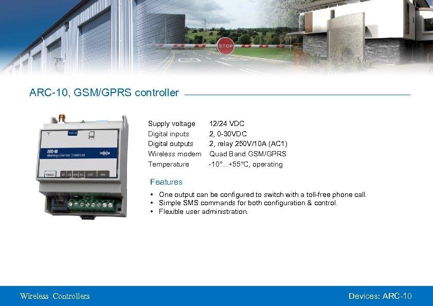 ARC-10, GSM/GPRS controller Supply voltage Digital inputs Digital outputs Wireless modem Temperature 12/24 VDC