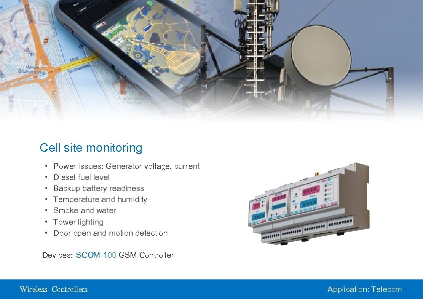 Cell site monitoring • • Power issues: Generator voltage, current Diesel fuel level Backup