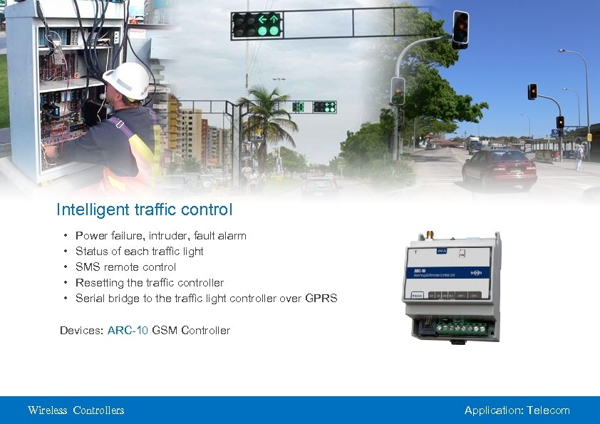 Intelligent traffic control • • • Power failure, intruder, fault alarm Status of each