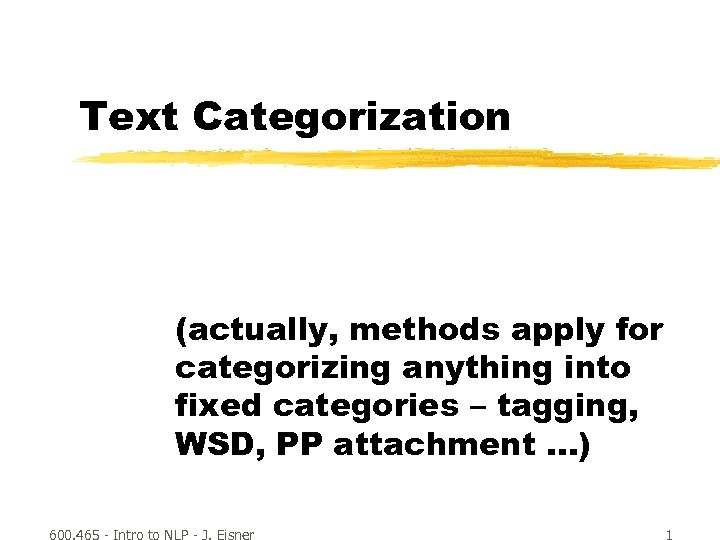 Text Categorization (actually, methods apply for categorizing anything into fixed categories – tagging, WSD,