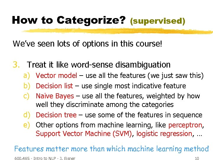 How to Categorize? (supervised) We've seen lots of options in this course! 3. Treat
