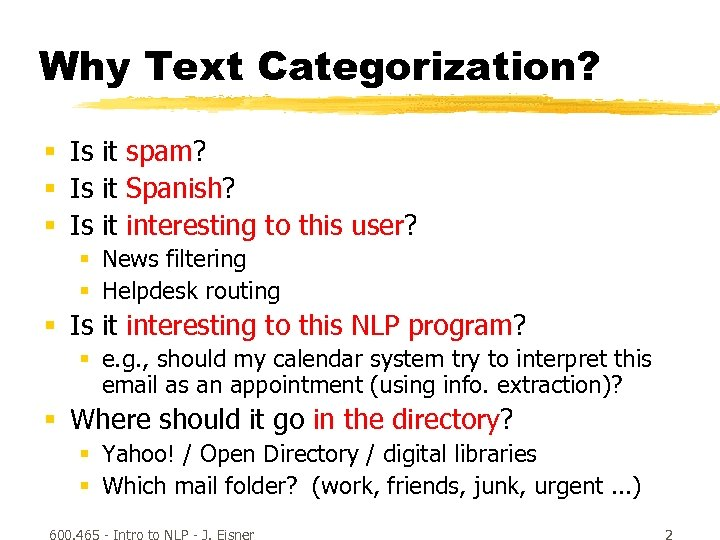 Why Text Categorization? § Is it spam? § Is it Spanish? § Is it
