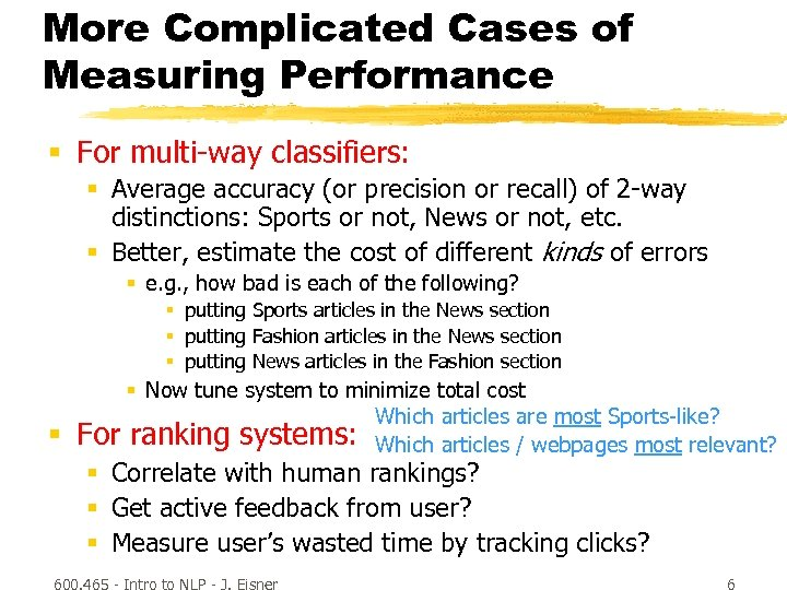 More Complicated Cases of Measuring Performance § For multi-way classifiers: § Average accuracy (or