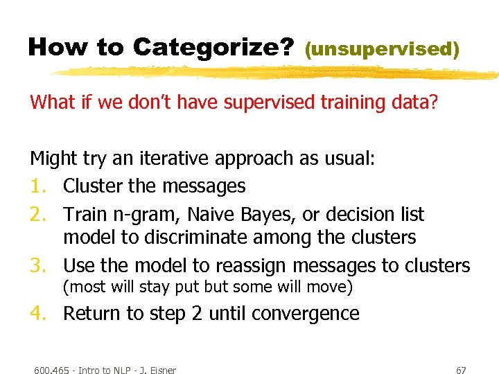 How to Categorize? (unsupervised) What if we don't have supervised training data? Might try