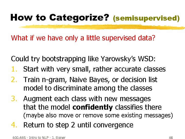How to Categorize? (semisupervised) What if we have only a little supervised data? Could