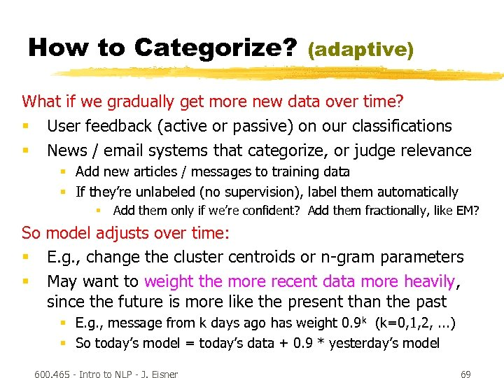 How to Categorize? (adaptive) What if we gradually get more new data over time?