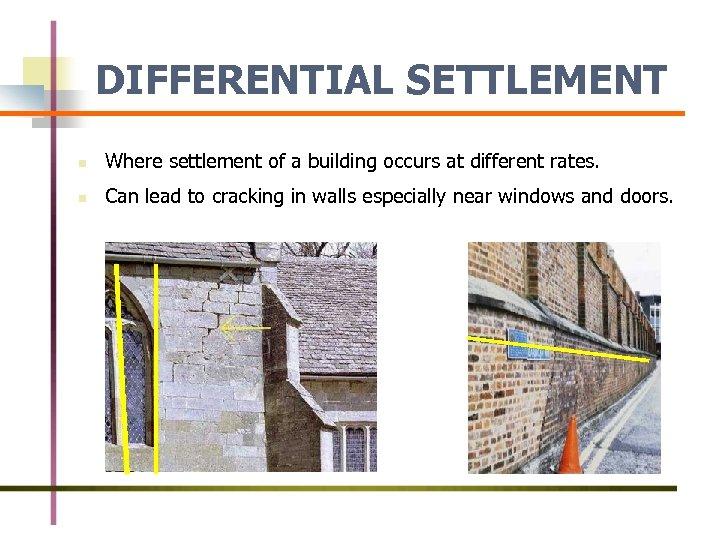 DIFFERENTIAL SETTLEMENT n Where settlement of a building occurs at different rates. n Can