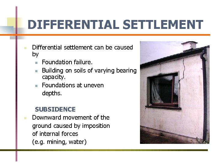 DIFFERENTIAL SETTLEMENT n n Differential settlement can be caused by n Foundation failure. n
