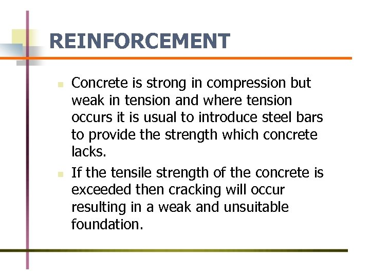 REINFORCEMENT n n Concrete is strong in compression but weak in tension and where