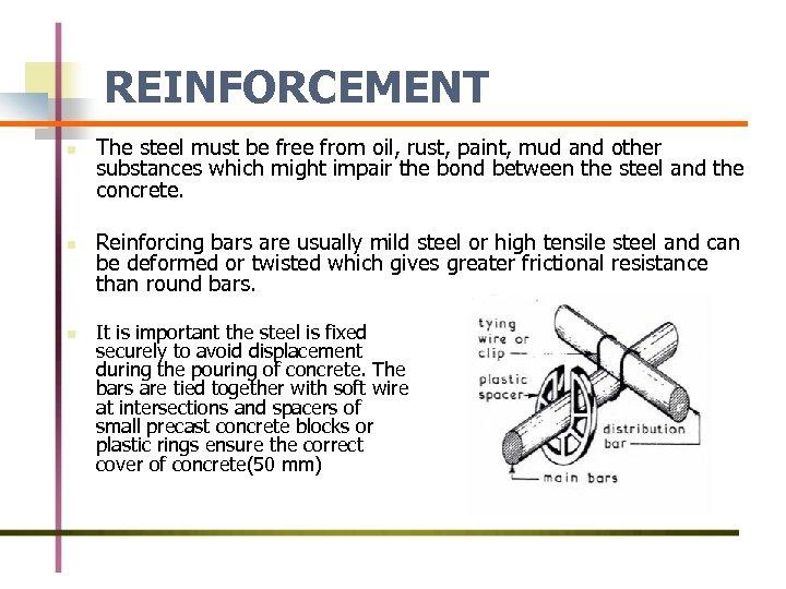 REINFORCEMENT n n n The steel must be free from oil, rust, paint, mud