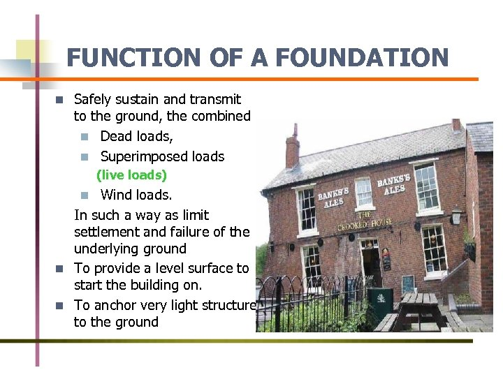 FUNCTION OF A FOUNDATION n Safely sustain and transmit to the ground, the combined