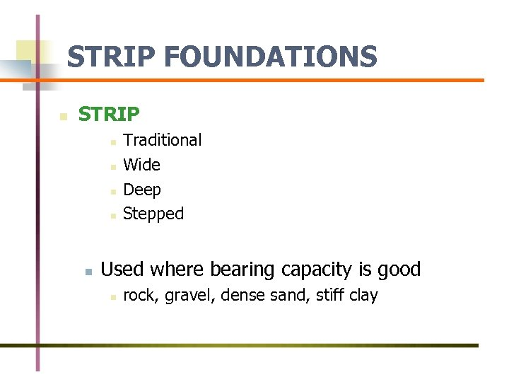 STRIP FOUNDATIONS n STRIP n n n Traditional Wide Deep Stepped Used where bearing