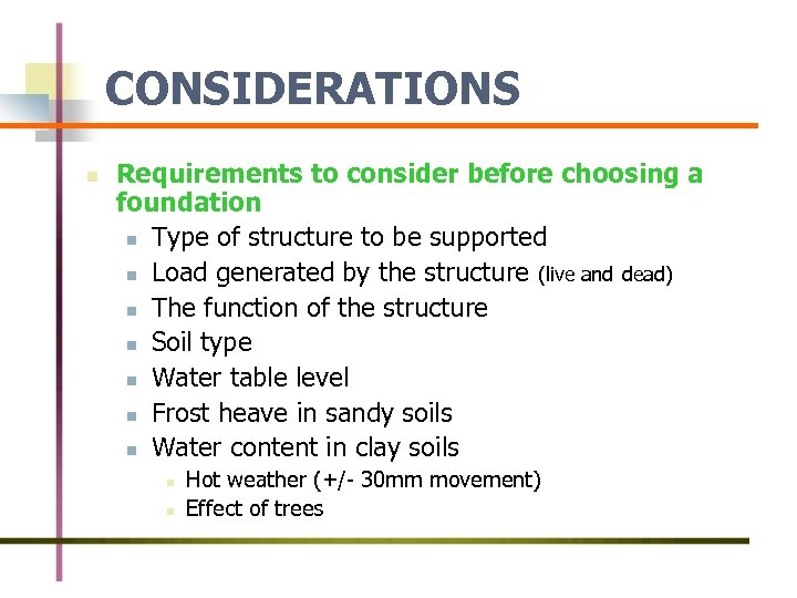 CONSIDERATIONS n Requirements to consider before choosing a foundation n Type of structure to