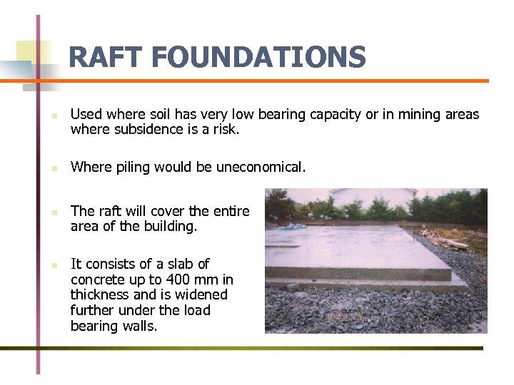 RAFT FOUNDATIONS n n Used where soil has very low bearing capacity or in
