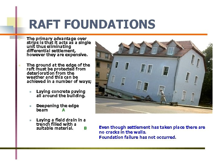 RAFT FOUNDATIONS n n The primary advantage over strips is that it acts as