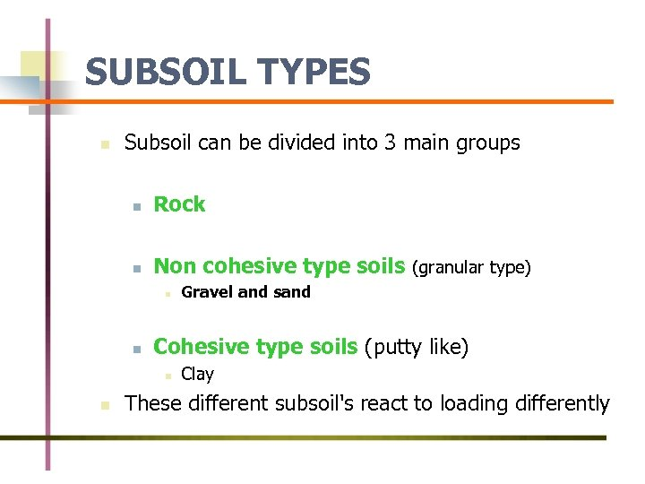SUBSOIL TYPES n Subsoil can be divided into 3 main groups n Rock n