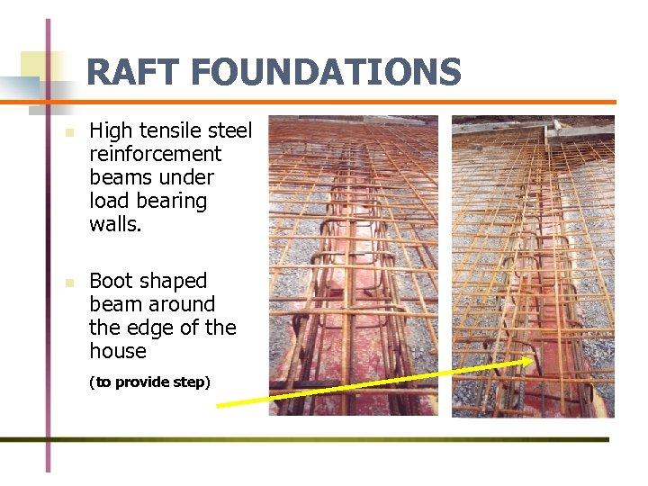 RAFT FOUNDATIONS n n High tensile steel reinforcement beams under load bearing walls. Boot