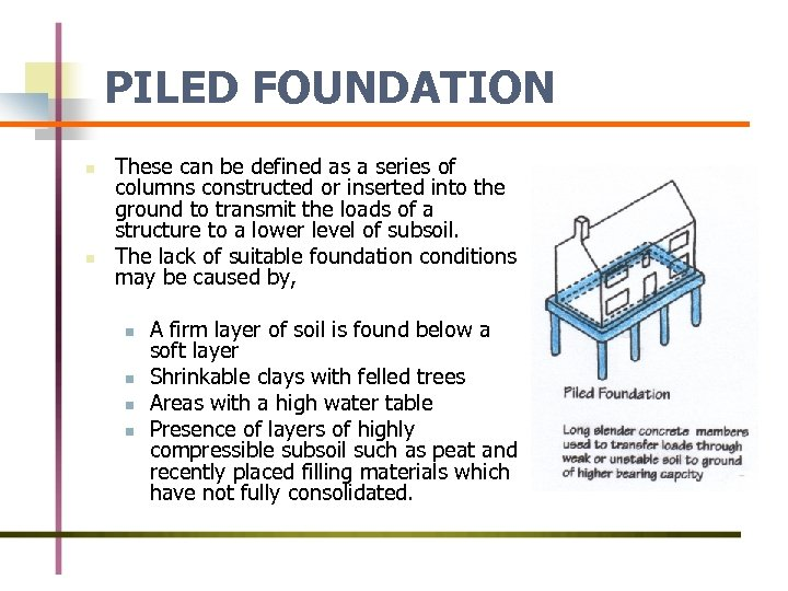PILED FOUNDATION n n These can be defined as a series of columns constructed