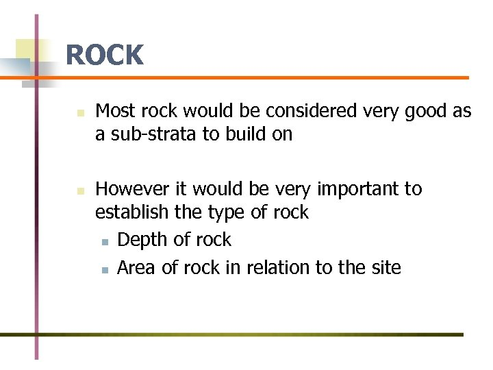 ROCK n n Most rock would be considered very good as a sub-strata to
