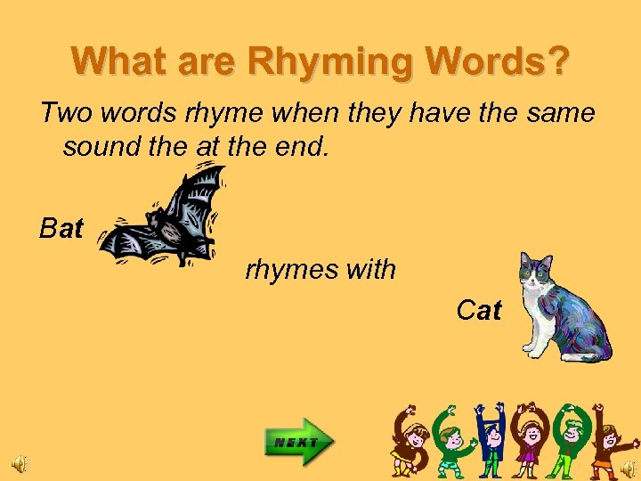 What are Rhyming Words? Two words rhyme when they have the same sound the