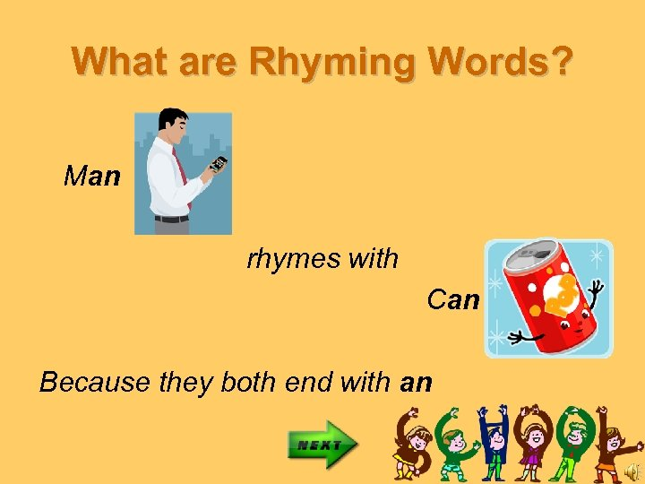 What are Rhyming Words? Man rhymes with Can Because they both end with an