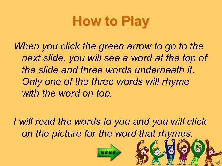 How to Play When you click the green arrow to go to the next