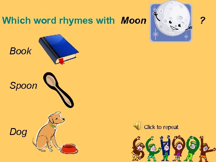 Which word rhymes with Moon Book Spoon Dog Click to repeat ?