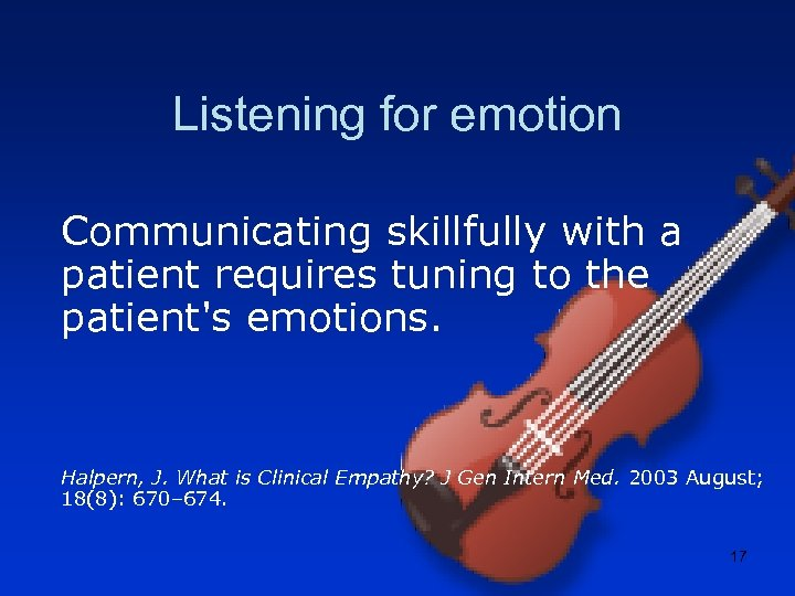 Listening for emotion Communicating skillfully with a patient requires tuning to the patient's emotions.