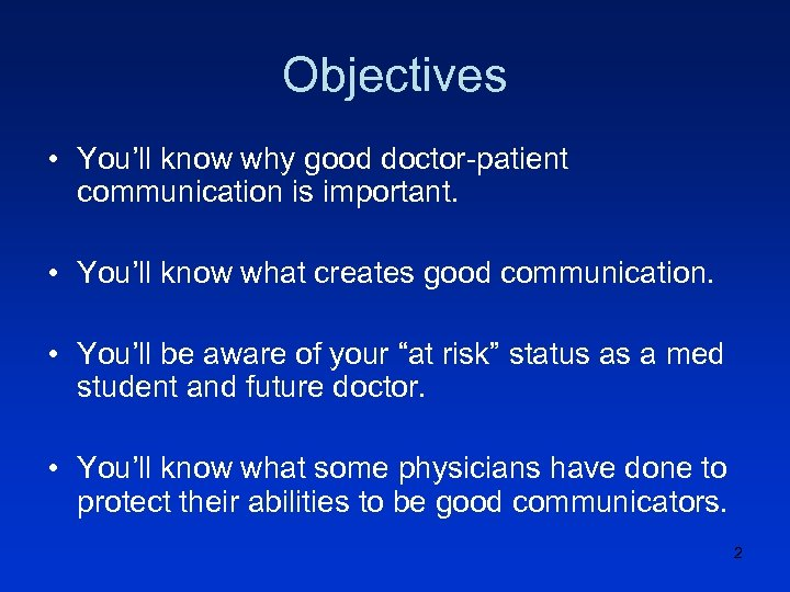 Objectives • You'll know why good doctor-patient communication is important. • You'll know what