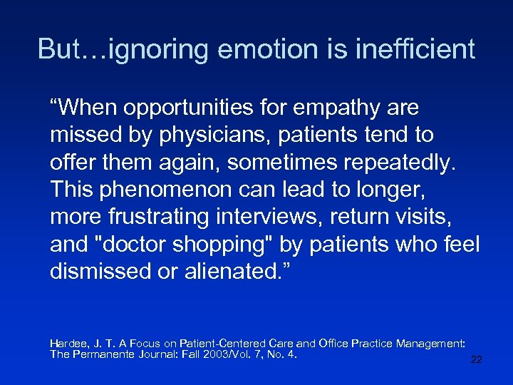 """But…ignoring emotion is inefficient """"When opportunities for empathy are missed by physicians, patients tend"""