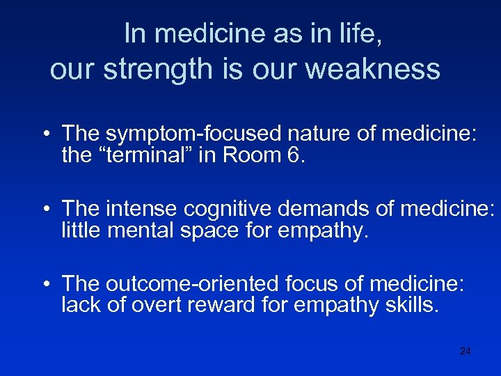 In medicine as in life, our strength is our weakness • The symptom-focused nature