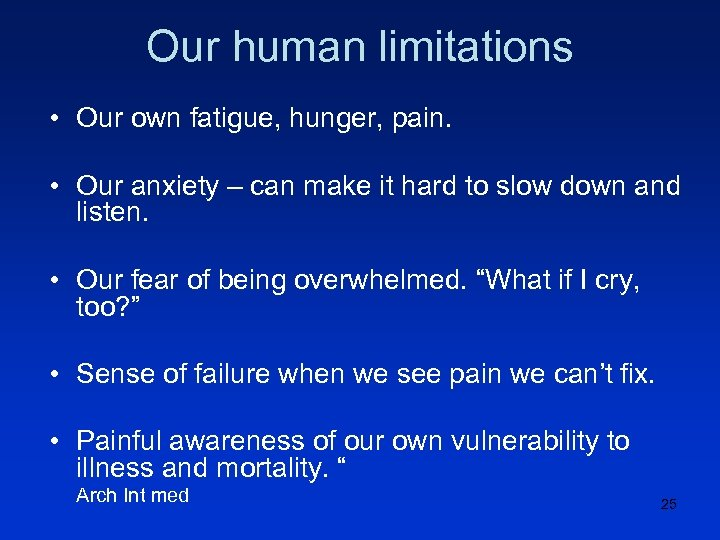Our human limitations • Our own fatigue, hunger, pain. • Our anxiety – can