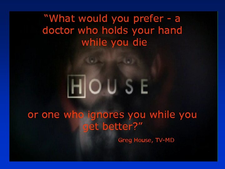 """""""What would you prefer - a doctor who holds your hand while you die"""