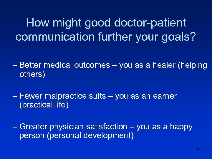 How might good doctor-patient communication further your goals? – Better medical outcomes – you