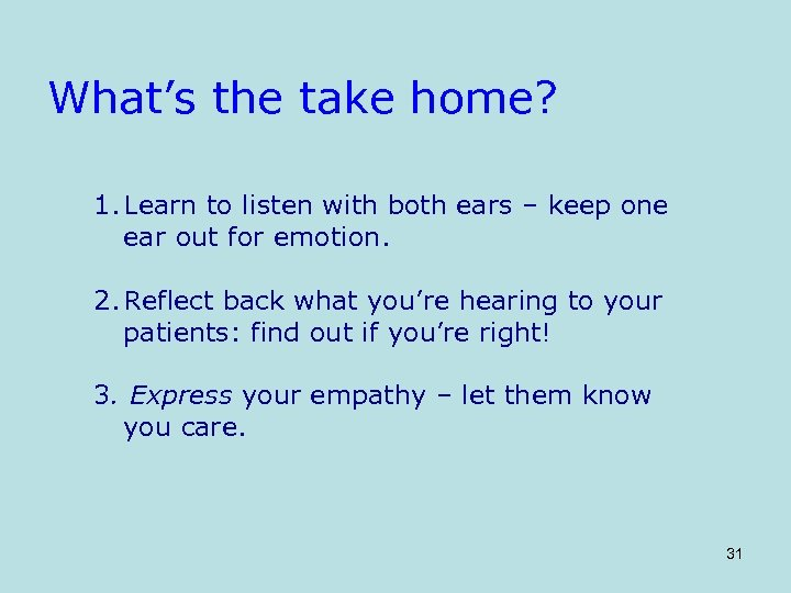 What's the take home? 1. Learn to listen with both ears – keep one
