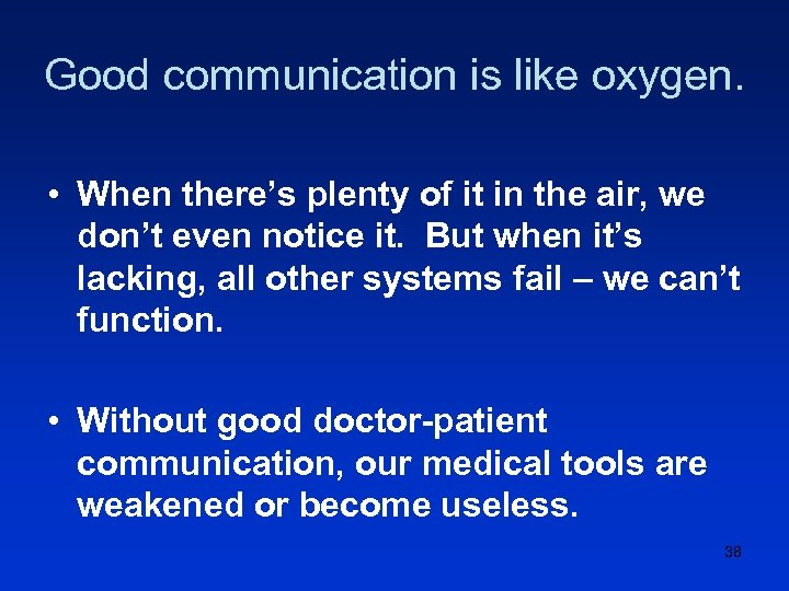 Good communication is like oxygen. • When there's plenty of it in the air,