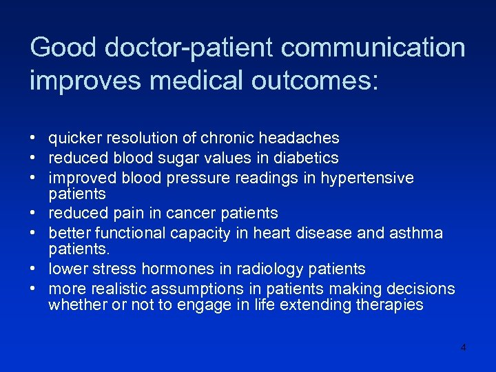 Good doctor-patient communication improves medical outcomes: • quicker resolution of chronic headaches • reduced