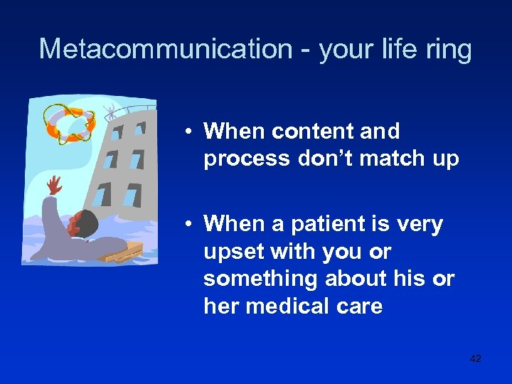 Metacommunication - your life ring • When content and process don't match up •