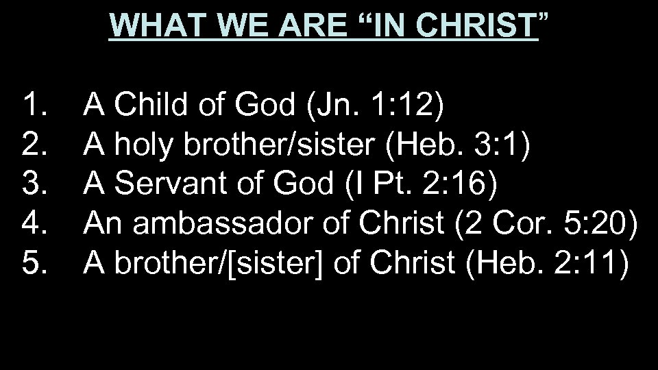 """WHAT WE ARE """"IN CHRIST"""" 1. 2. 3. 4. 5. A Child of God"""