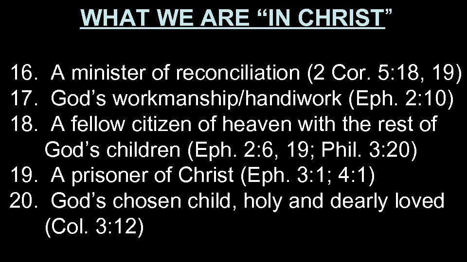 """WHAT WE ARE """"IN CHRIST"""" 16. A minister of reconciliation (2 Cor. 5: 18,"""