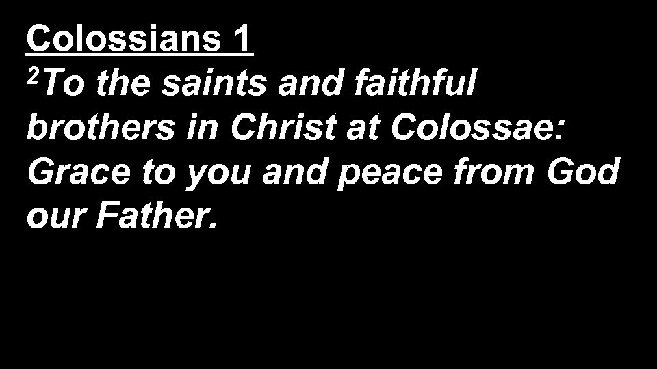 Colossians 1 2 To the saints and faithful brothers in Christ at Colossae: Grace