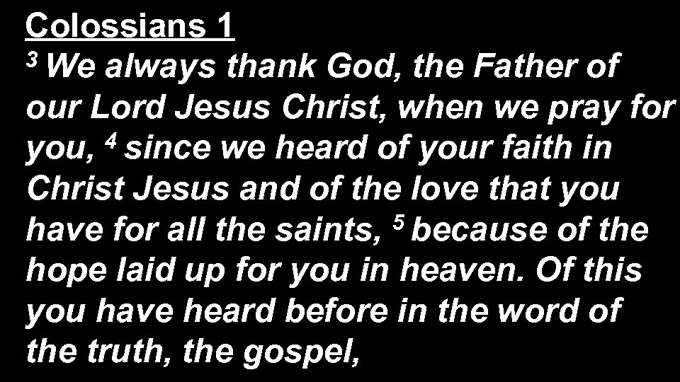 Colossians 1 3 We always thank God, the Father of our Lord Jesus Christ,