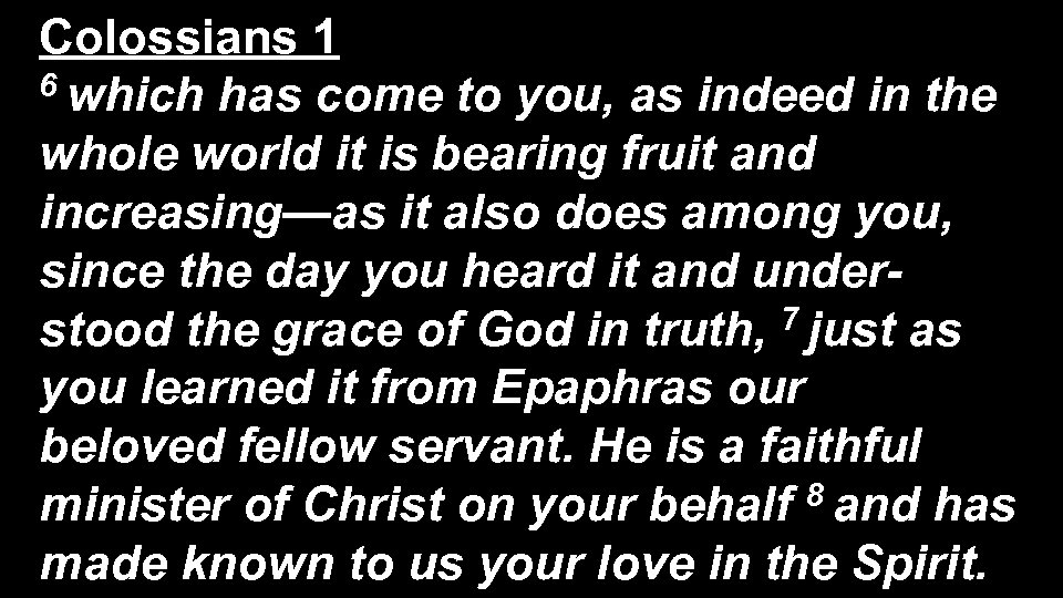 Colossians 1 6 which has come to you, as indeed in the whole world