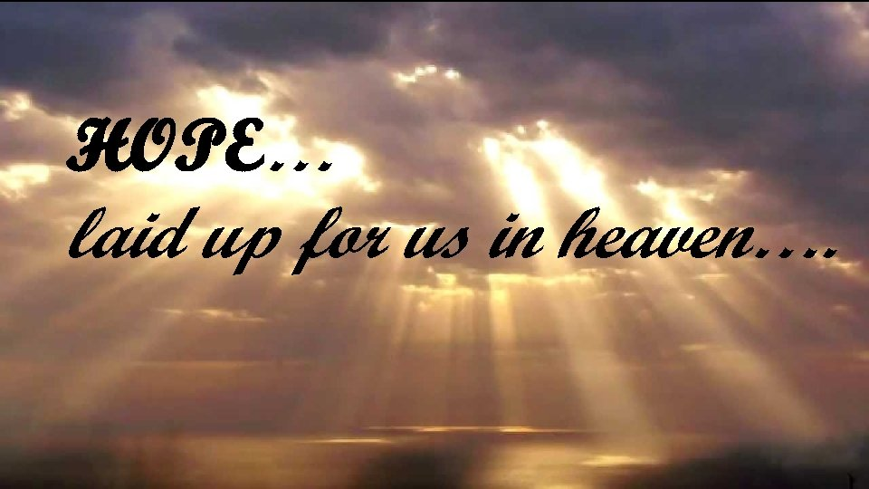 HOPE… laid up for us in heaven….
