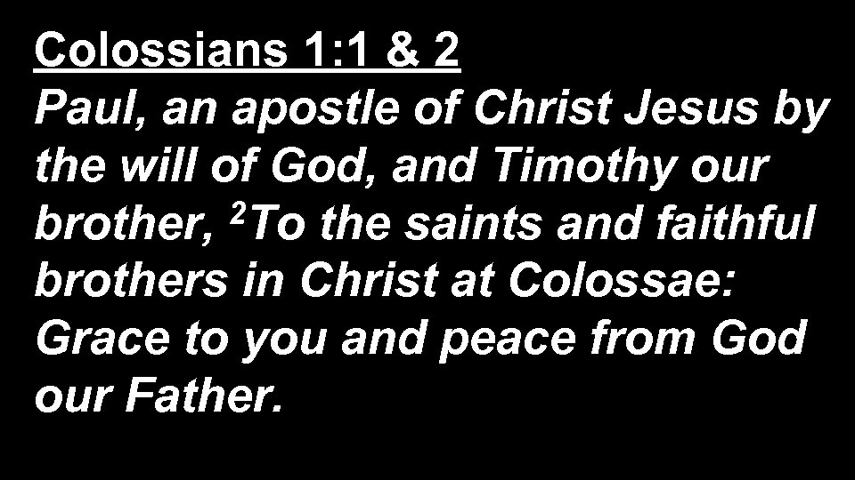 Colossians 1: 1 & 2 Paul, an apostle of Christ Jesus by the will