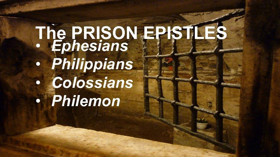 The PRISON EPISTLES • • Ephesians Philippians Colossians Philemon