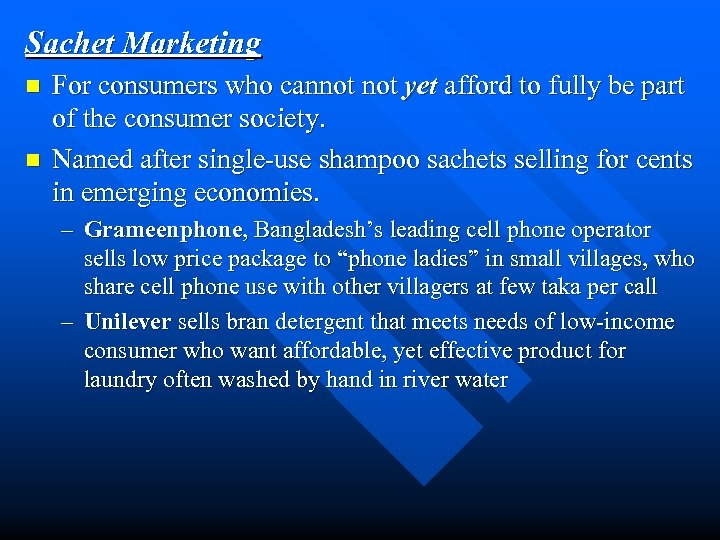 Sachet Marketing n n For consumers who cannot yet afford to fully be part