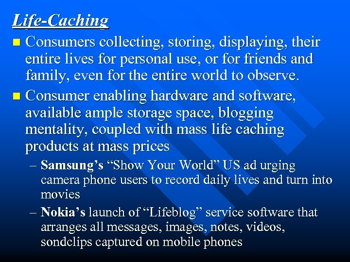 Life-Caching Consumers collecting, storing, displaying, their entire lives for personal use, or friends and